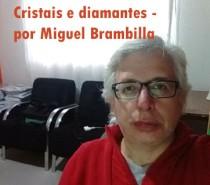 Cristais e diamantes – por Miguel Brambilla